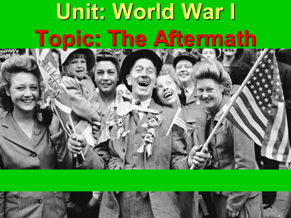 Unit: World War I Topic: The Aftermath