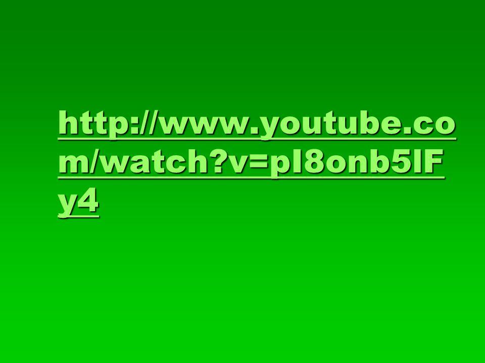 http://www.youtube.co m/watch v=pI8onb5lF y4 http://www.youtube.co m/watch v=pI8onb5lF y4