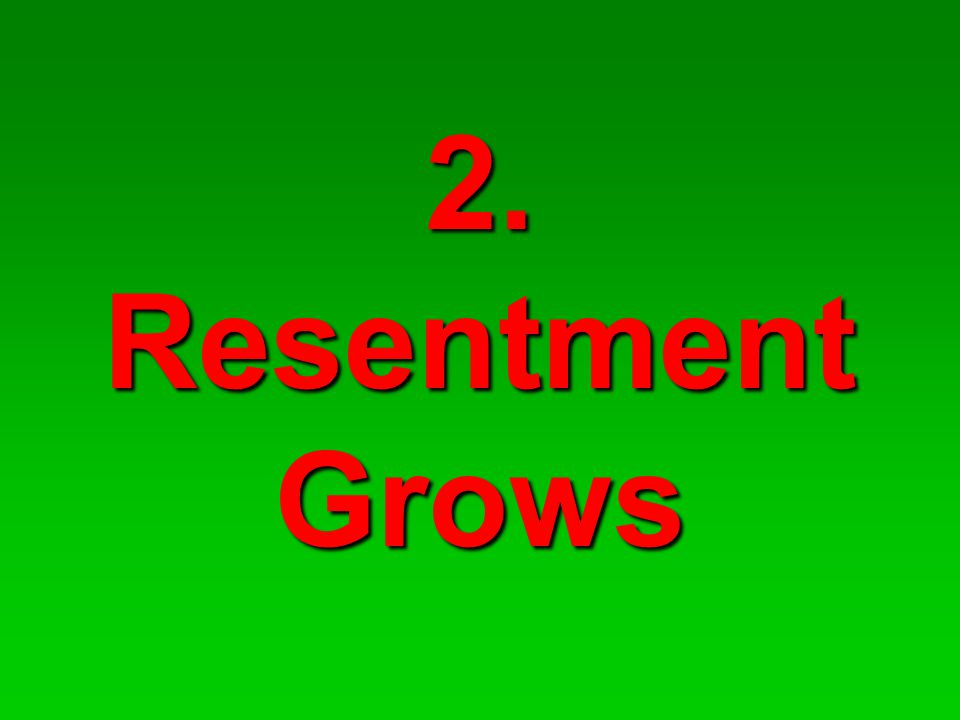 2. Resentment Grows
