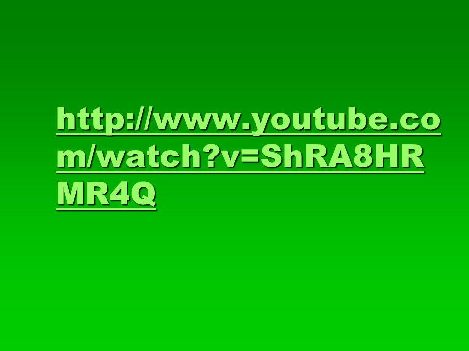 http://www.youtube.co m/watch v=ShRA8HR MR4Q http://www.youtube.co m/watch v=ShRA8HR MR4Q