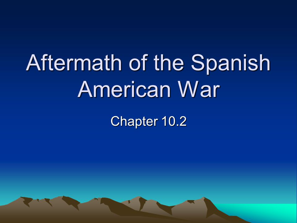 Aftermath of the Spanish American War Chapter 10.2