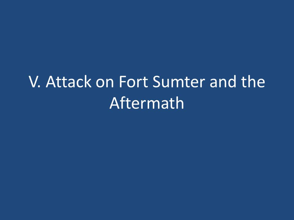 V. Attack on Fort Sumter and the Aftermath