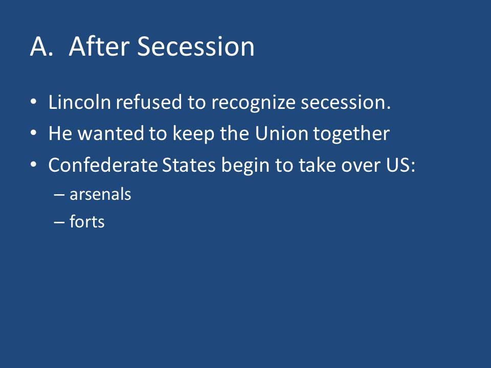 A. After Secession Lincoln refused to recognize secession.