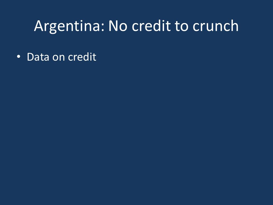 Argentina: No credit to crunch Data on credit