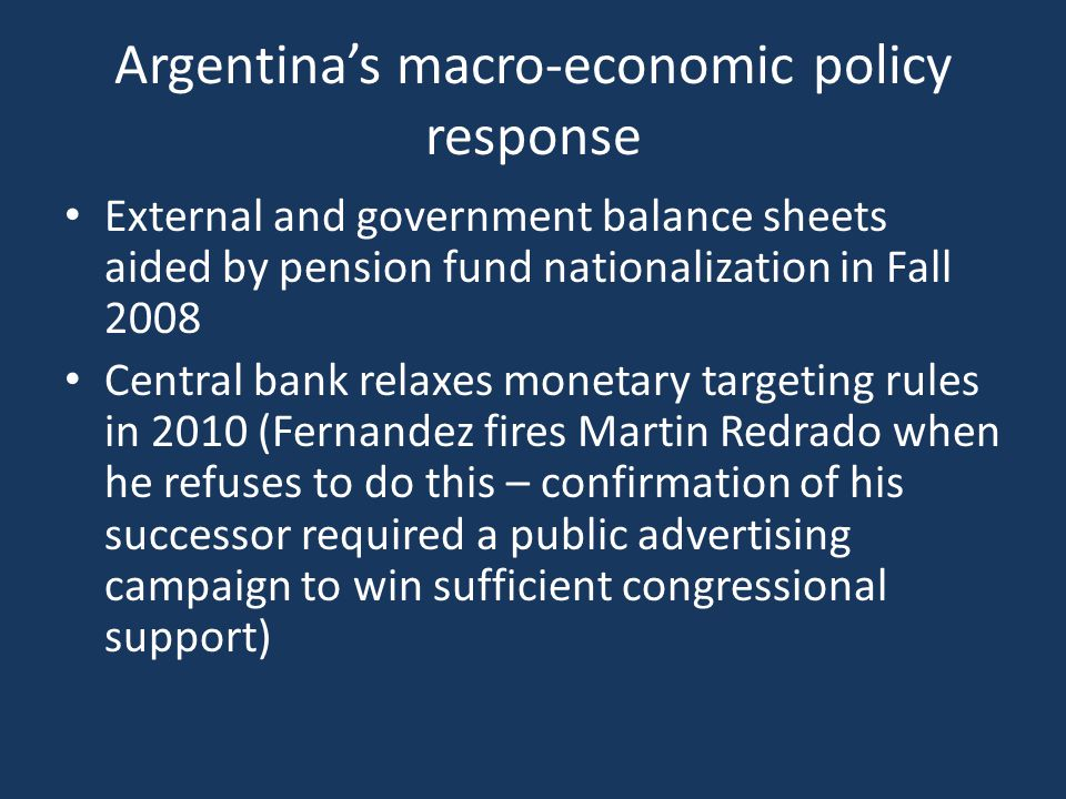 Argentina's macro-economic policy response External and government balance sheets aided by pension fund nationalization in Fall 2008 Central bank rela