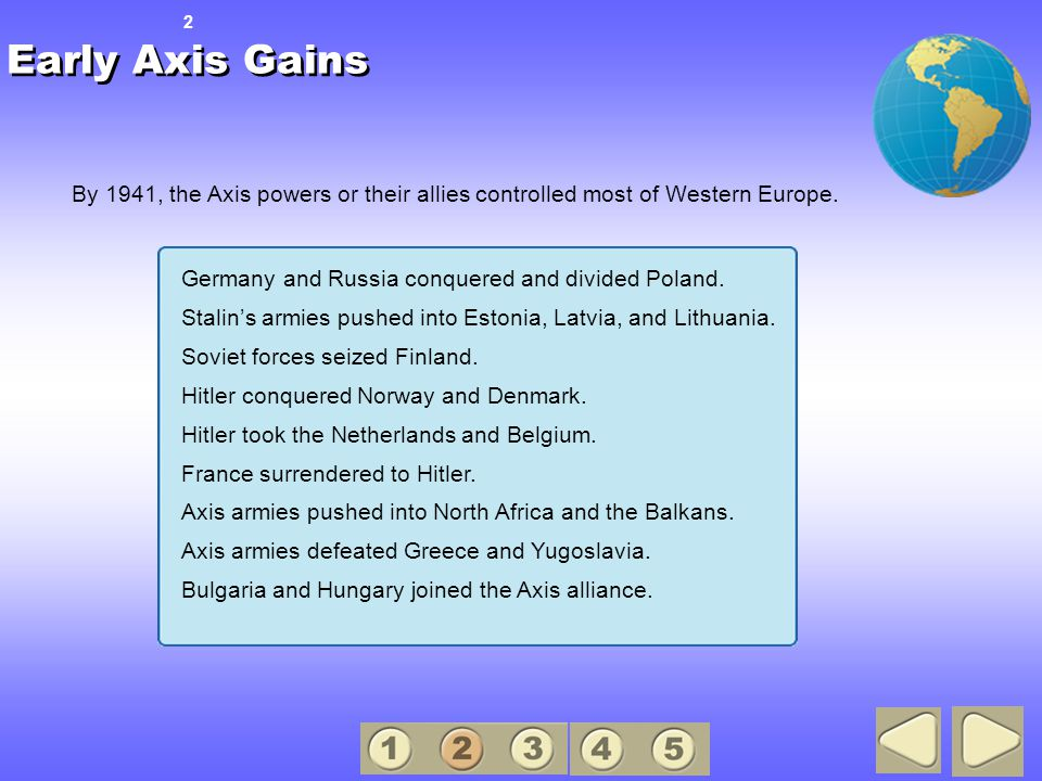 Early Axis Gains By 1941, the Axis powers or their allies controlled most of Western Europe.