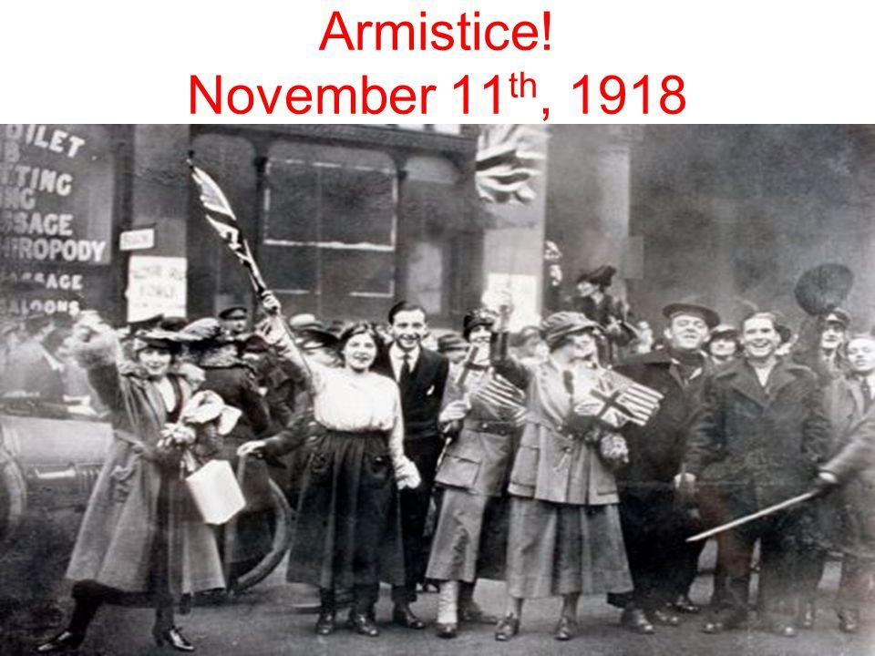 Armistice! November 11 th, 1918