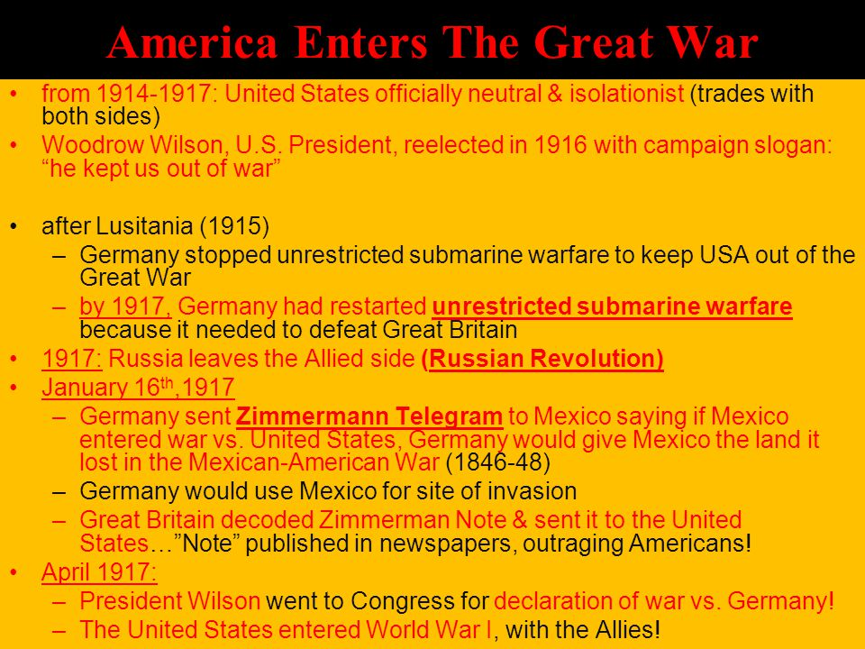 America Enters The Great War from 1914-1917: United States officially neutral & isolationist (trades with both sides) Woodrow Wilson, U.S.
