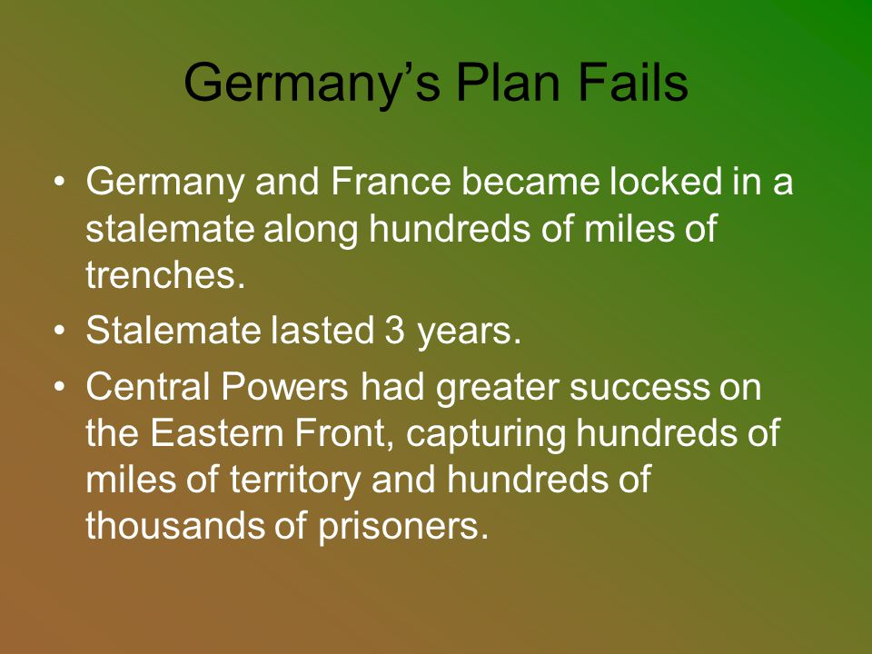Germany's Plan Fails Germany and France became locked in a stalemate along hundreds of miles of trenches.