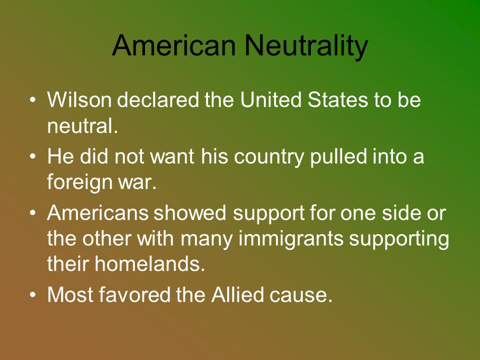 American Neutrality Wilson declared the United States to be neutral.