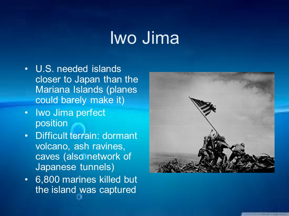 Iwo Jima U.S. needed islands closer to Japan than the Mariana Islands (planes could barely make it) Iwo Jima perfect position Difficult terrain: dorma
