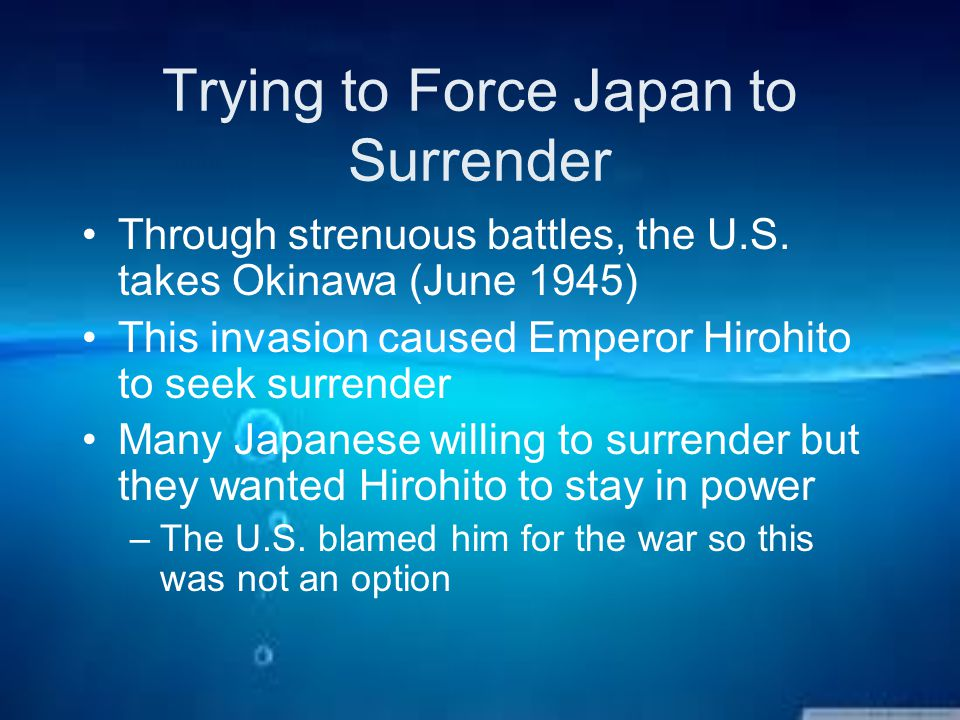 Trying to Force Japan to Surrender Through strenuous battles, the U.S.