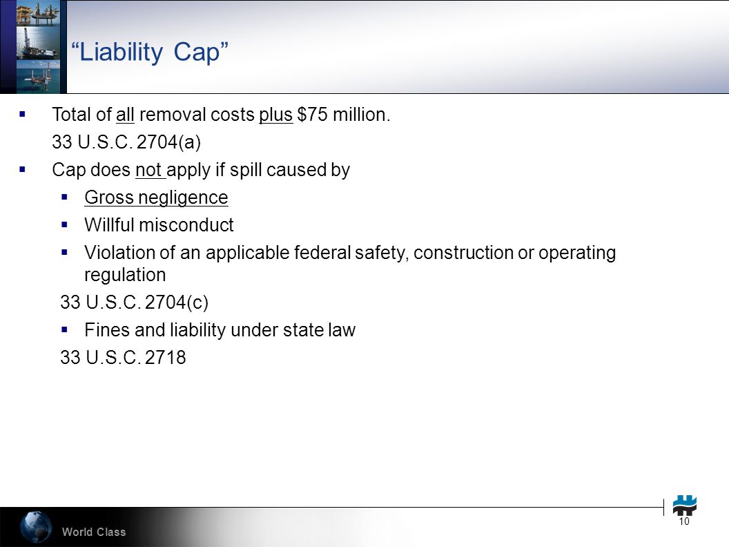 World Class 10 Liability Cap  Total of all removal costs plus $75 million.
