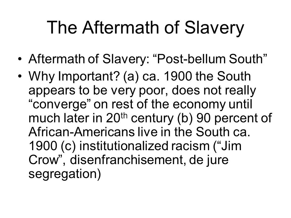The Aftermath of Slavery Aftermath of Slavery: Post-bellum South Why Important.
