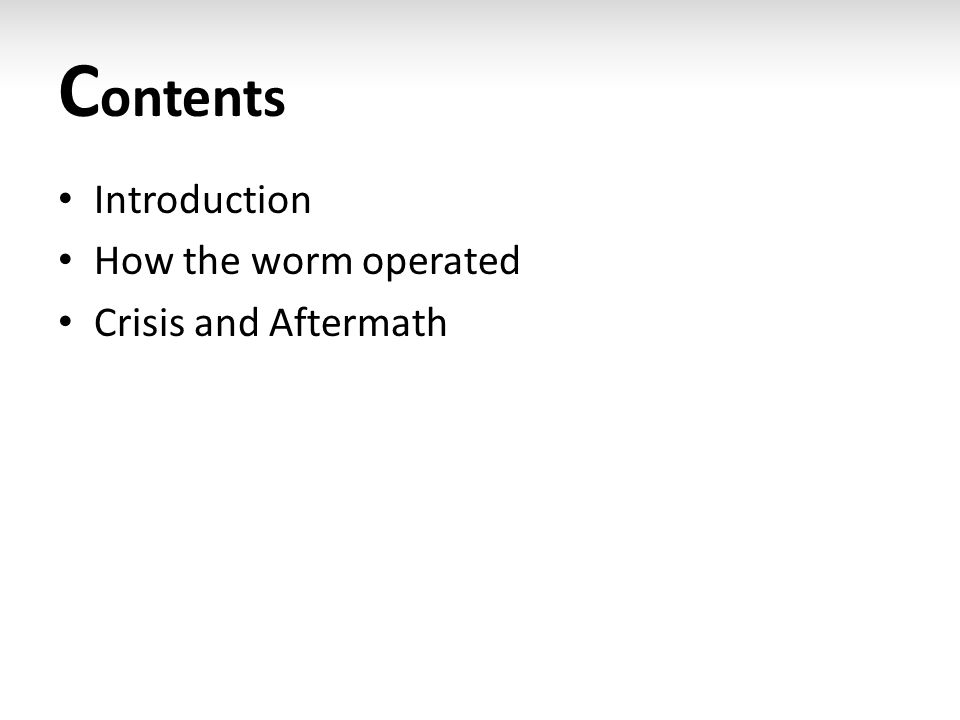 C ontents Introduction How the worm operated Crisis and Aftermath