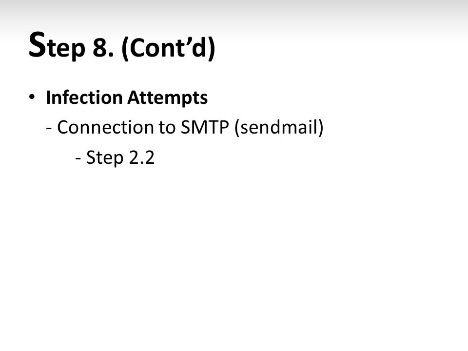 S tep 8. (Cont'd) Infection Attempts - Connection to SMTP (sendmail) - Step 2.2