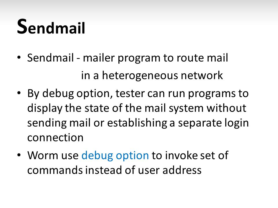 S endmail Sendmail - mailer program to route mail in a heterogeneous network By debug option, tester can run programs to display the state of the mail