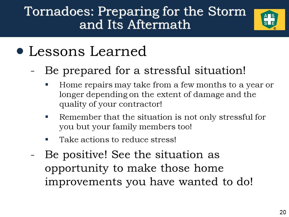20 Tornadoes: Preparing for the Storm and Its Aftermath  Lessons Learned -Be prepared for a stressful situation.