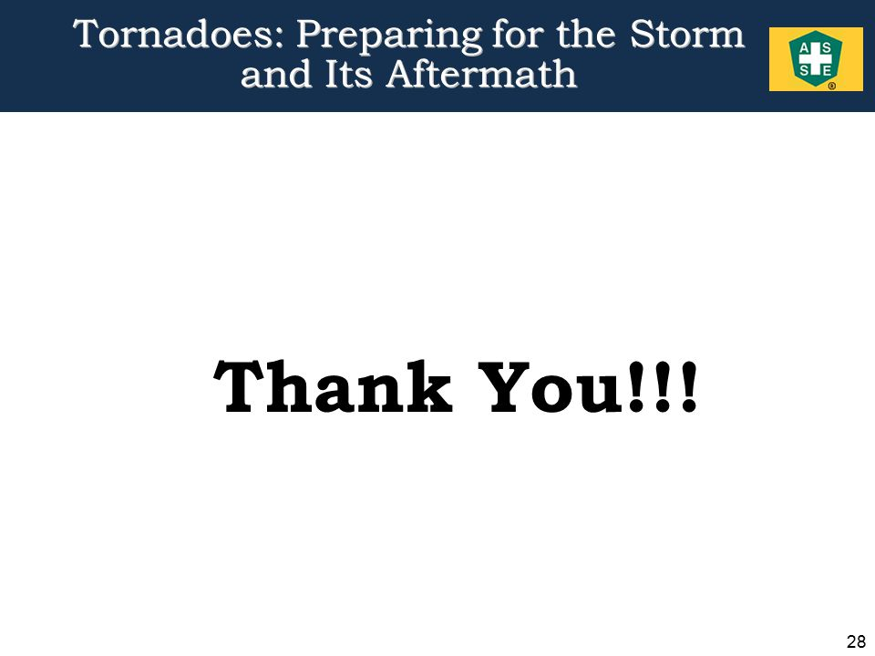 28 Tornadoes: Preparing for the Storm and Its Aftermath Thank You!!!