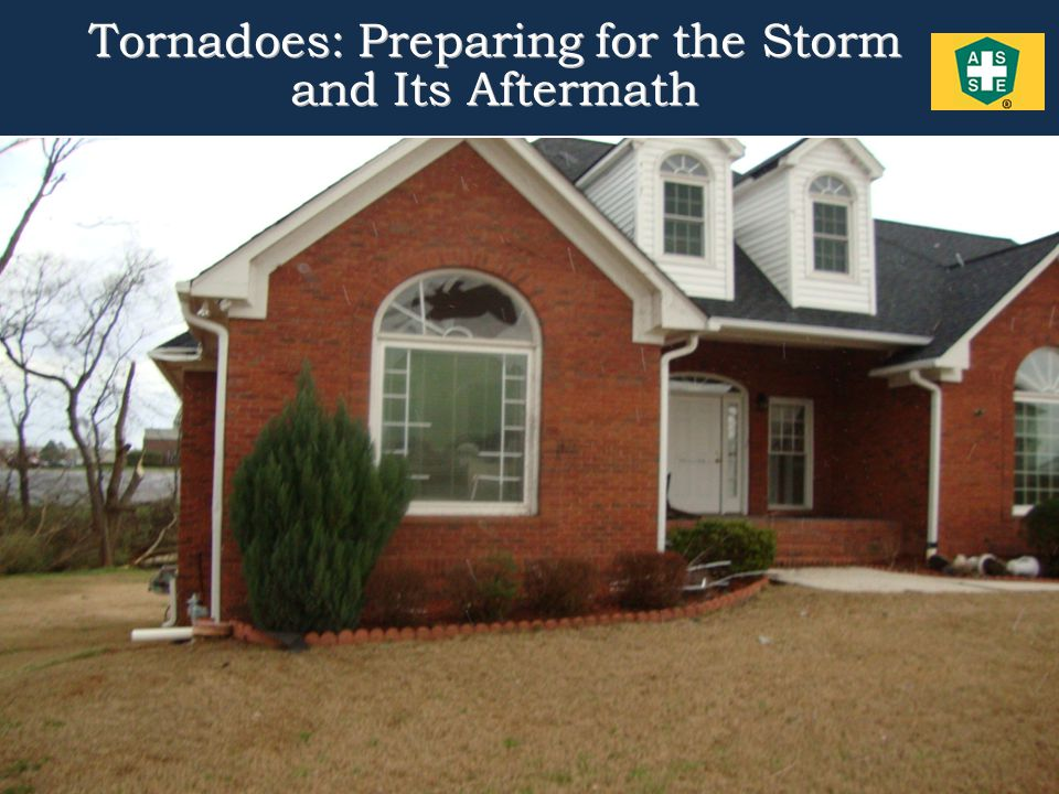 18 Tornadoes: Preparing for the Storm and Its Aftermath  Actions After the Strike -Be your own general contractor – You are insured and bonded through your homeowner's insurance.