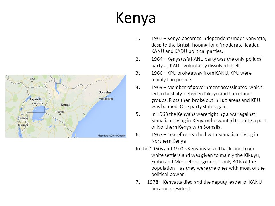 Kenya 1.1963 – Kenya becomes independent under Kenyatta, despite the British hoping for a 'moderate' leader.