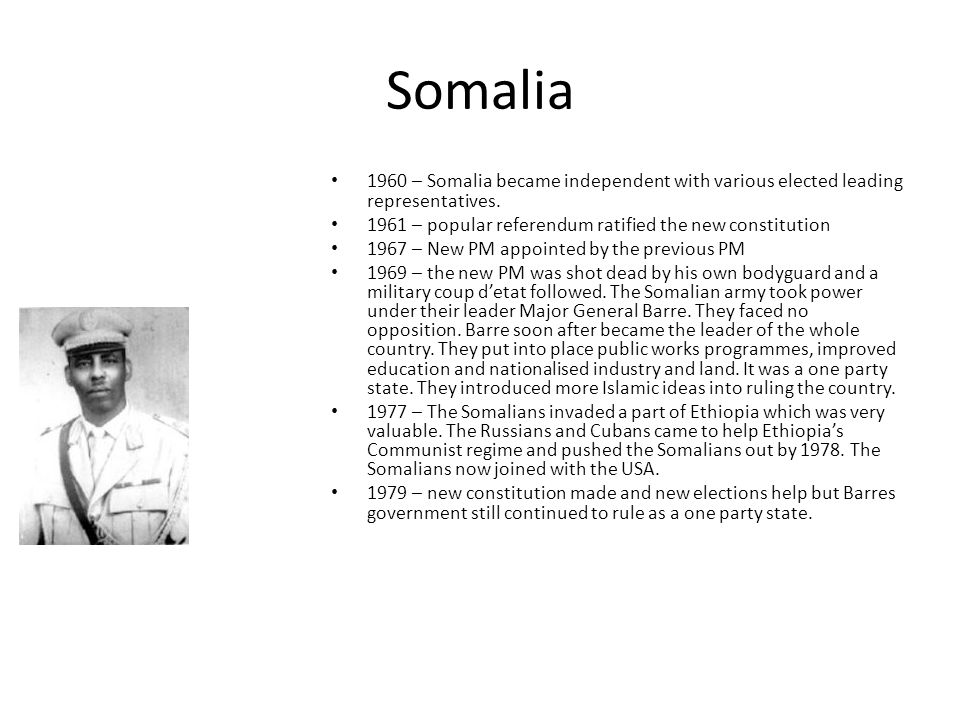 Somalia 1960 – Somalia became independent with various elected leading representatives.