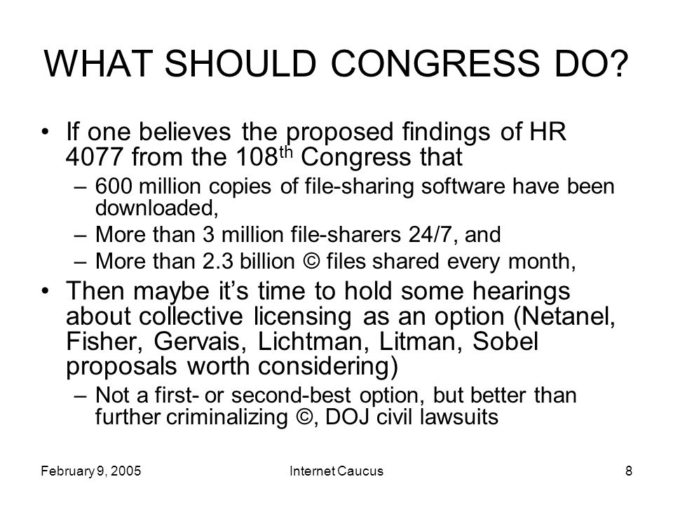 February 9, 2005Internet Caucus8 WHAT SHOULD CONGRESS DO.