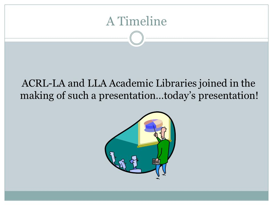 A Timeline On August 27-28, 2008, the LLA Academic Libraries Section and Library Managers Interest Group linked up with the 2008-09 LLA Membership Committee, which had begun discussion of how a mentoring program would help in getting new librarians to join LLA ….