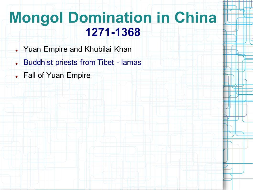 Mongol Domination in China 1271-1368 Yuan Empire and Khubilai Khan Buddhist priests from Tibet - lamas Fall of Yuan Empire