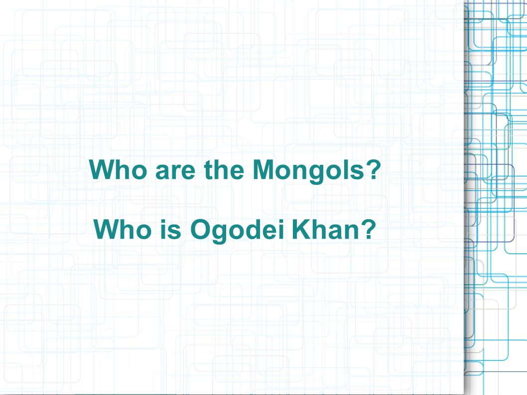 Who are the Mongols Who is Ogodei Khan
