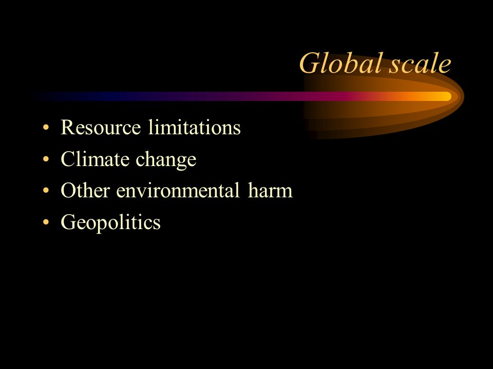 Global scale Resource limitations Climate change Other environmental harm Geopolitics