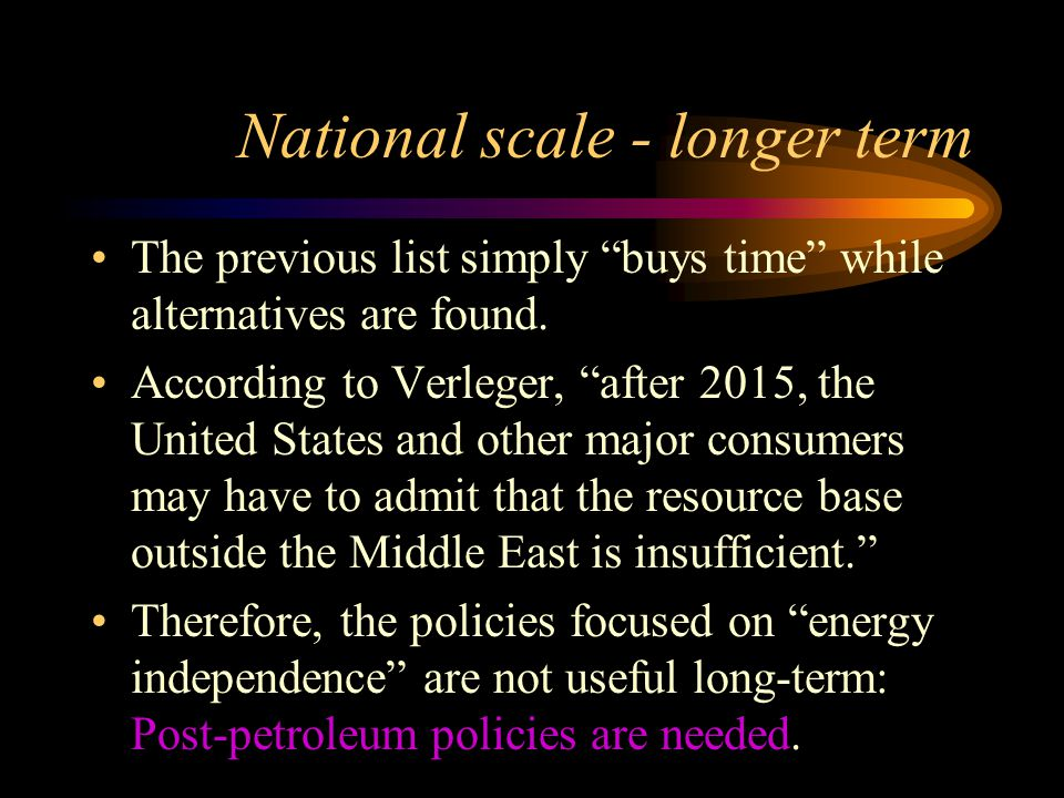 National scale - longer term The previous list simply buys time while alternatives are found.