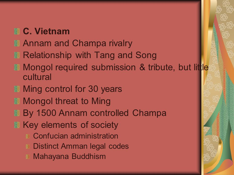 C. Vietnam Annam and Champa rivalry Relationship with Tang and Song Mongol required submission & tribute, but little cultural Ming control for 30 year