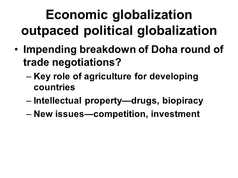 Economic globalization outpaced political globalization Impending breakdown of Doha round of trade negotiations.