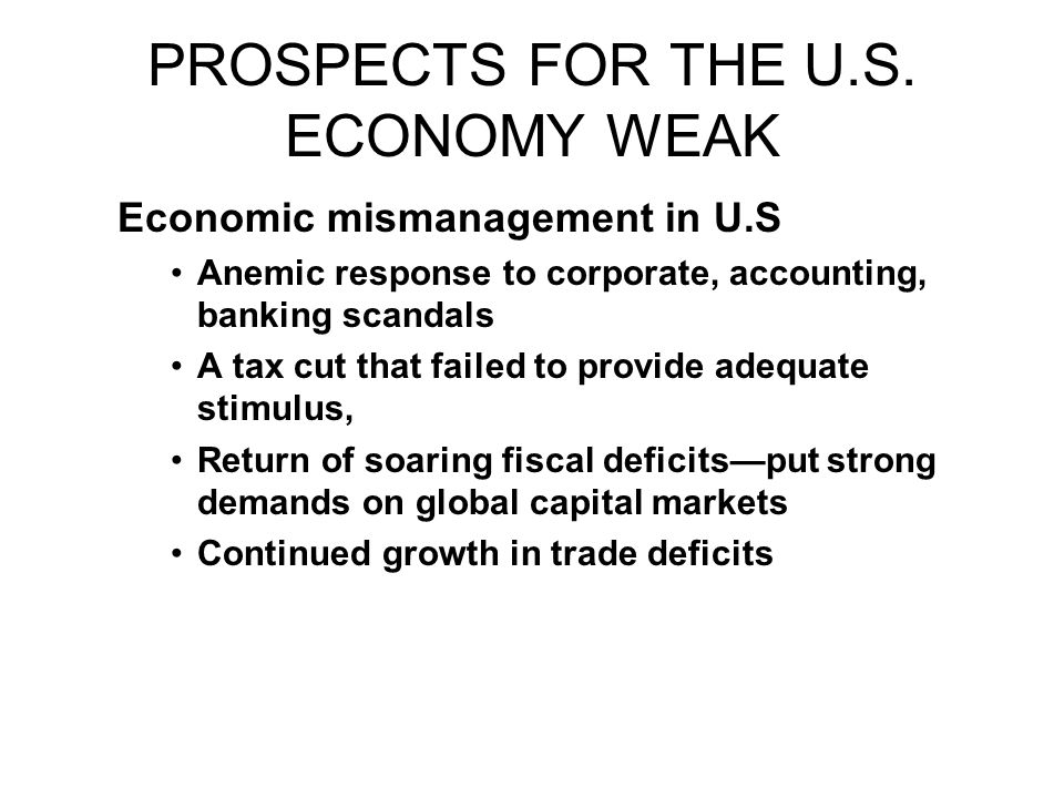 Economic mismanagement in U.S PRESENTS MAJOR UNCERTAINTIES –Will the world be willing to continue to finance these deficits
