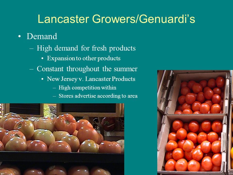 Lancaster Growers/Genuardi's Demand –High demand for fresh products Expansion to other products –Constant throughout the summer New Jersey v.