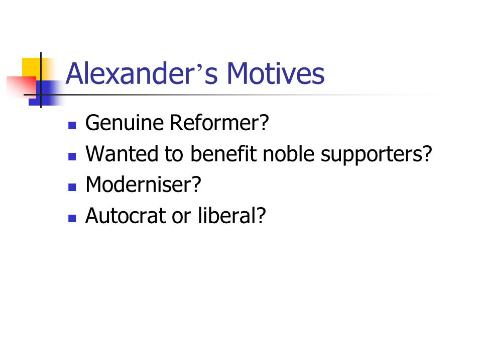 Alexander ' s Motives Genuine Reformer.Wanted to benefit noble supporters.