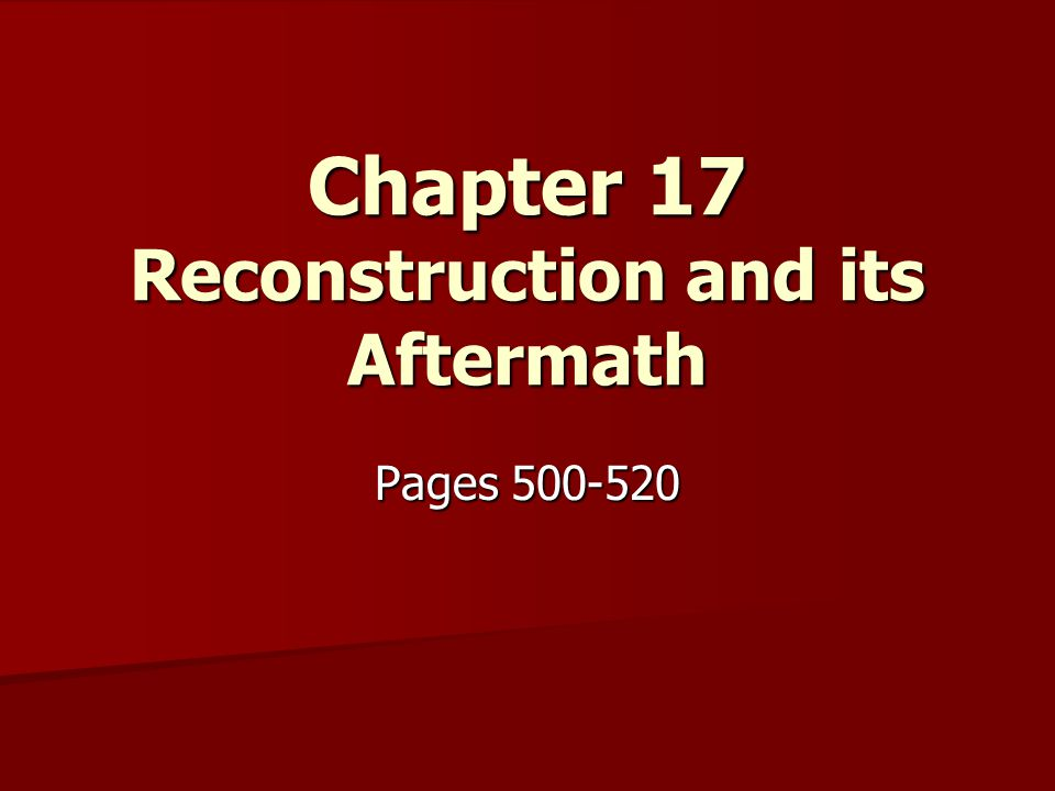 Chapter 17 Reconstruction and its Aftermath Pages 500-520