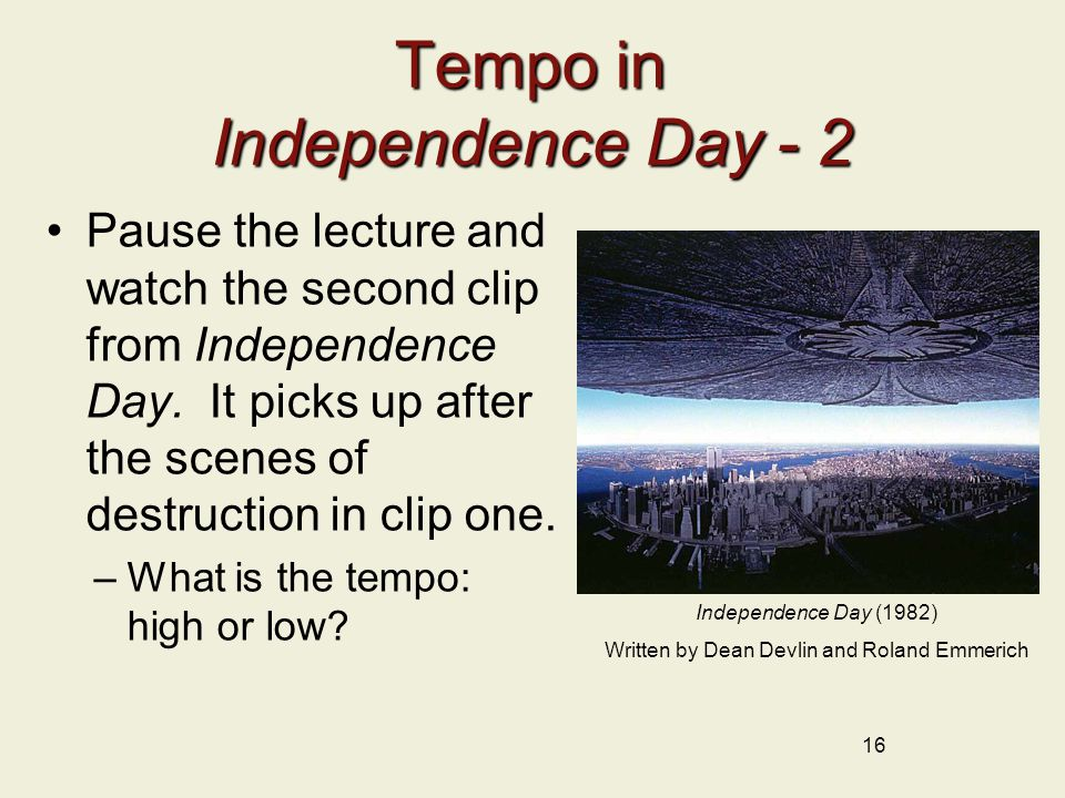 Tempo in Independence Day - 2 Pause the lecture and watch the second clip from Independence Day.