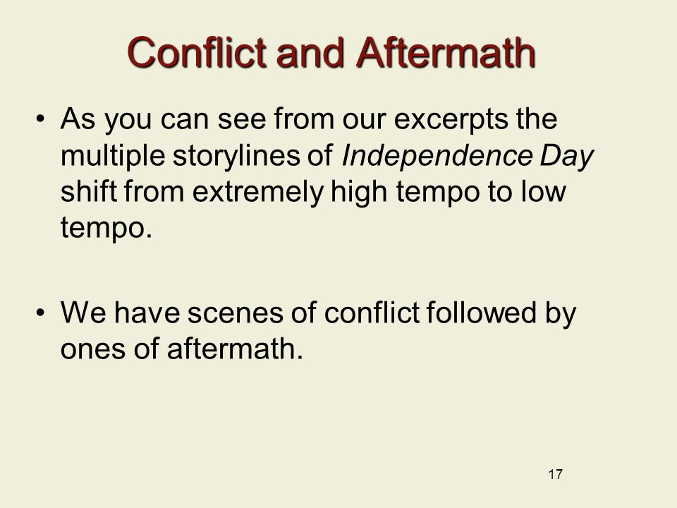 Conflict and Aftermath As you can see from our excerpts the multiple storylines of Independence Day shift from extremely high tempo to low tempo.