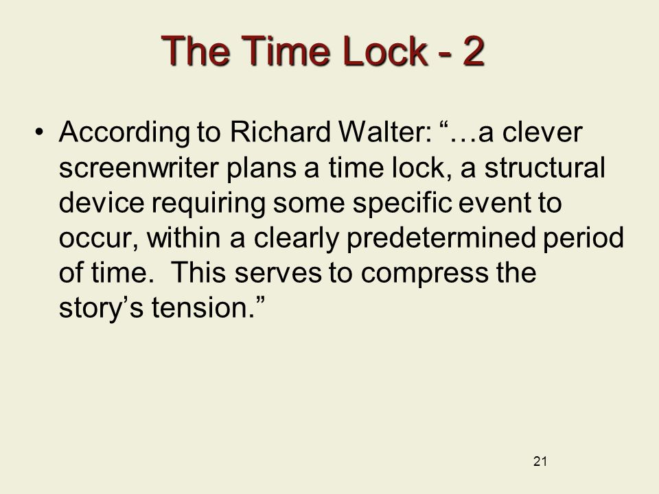 The Time Lock - 2 According to Richard Walter: …a clever screenwriter plans a time lock, a structural device requiring some specific event to occur, within a clearly predetermined period of time.