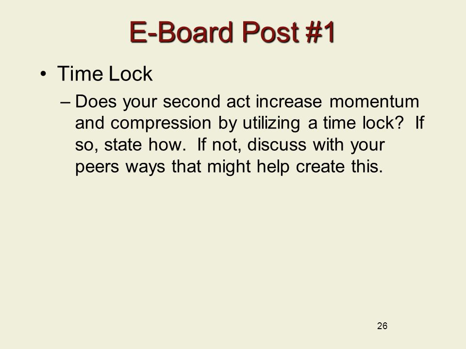 26 E-Board Post #1 Time Lock –Does your second act increase momentum and compression by utilizing a time lock.