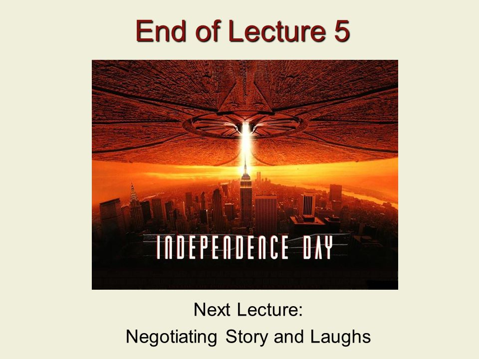 End of Lecture 5 End of Lecture 5 Next Lecture: Negotiating Story and Laughs