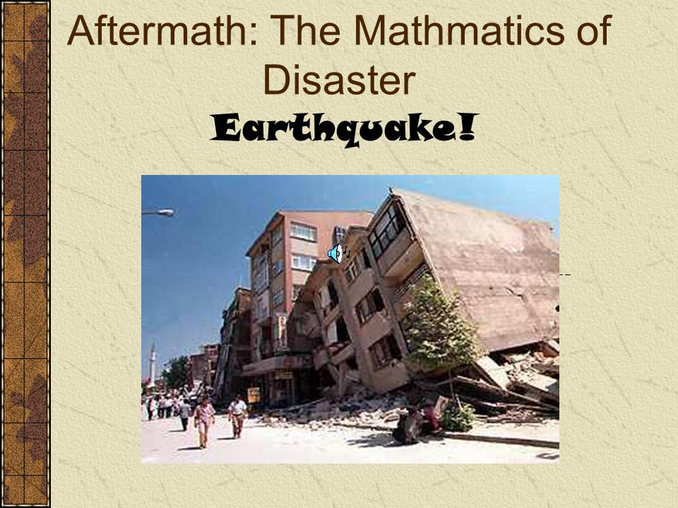 Aftermath: The Mathmatics of Disaster Earthquake!