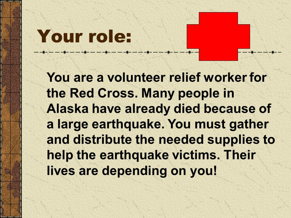 Your role: You are a volunteer relief worker for the Red Cross.