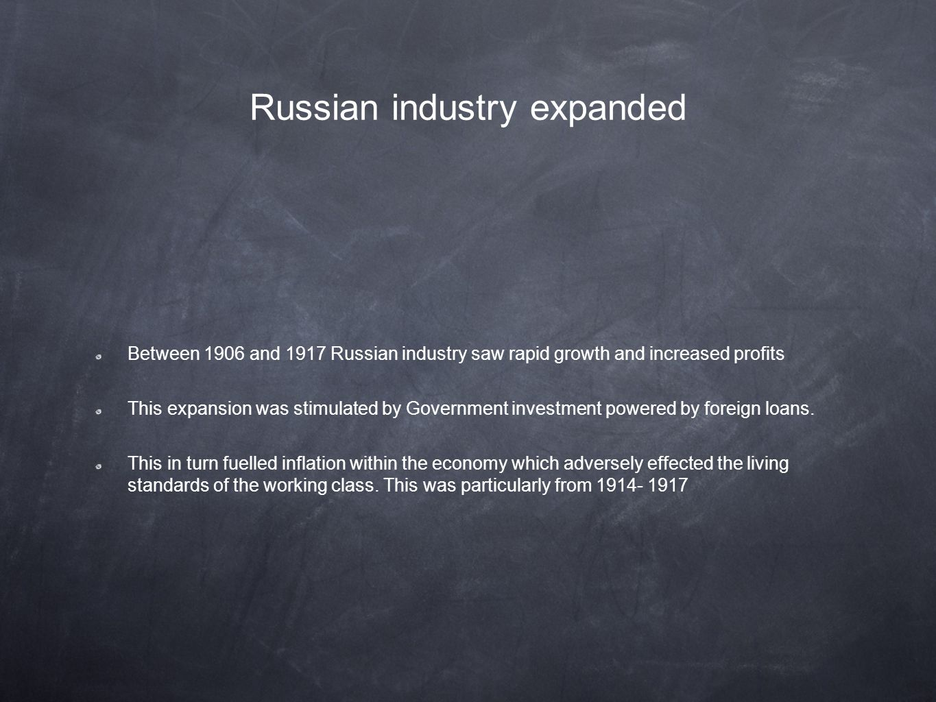 Russian industry expanded Between 1906 and 1917 Russian industry saw rapid growth and increased profits This expansion was stimulated by Government investment powered by foreign loans.