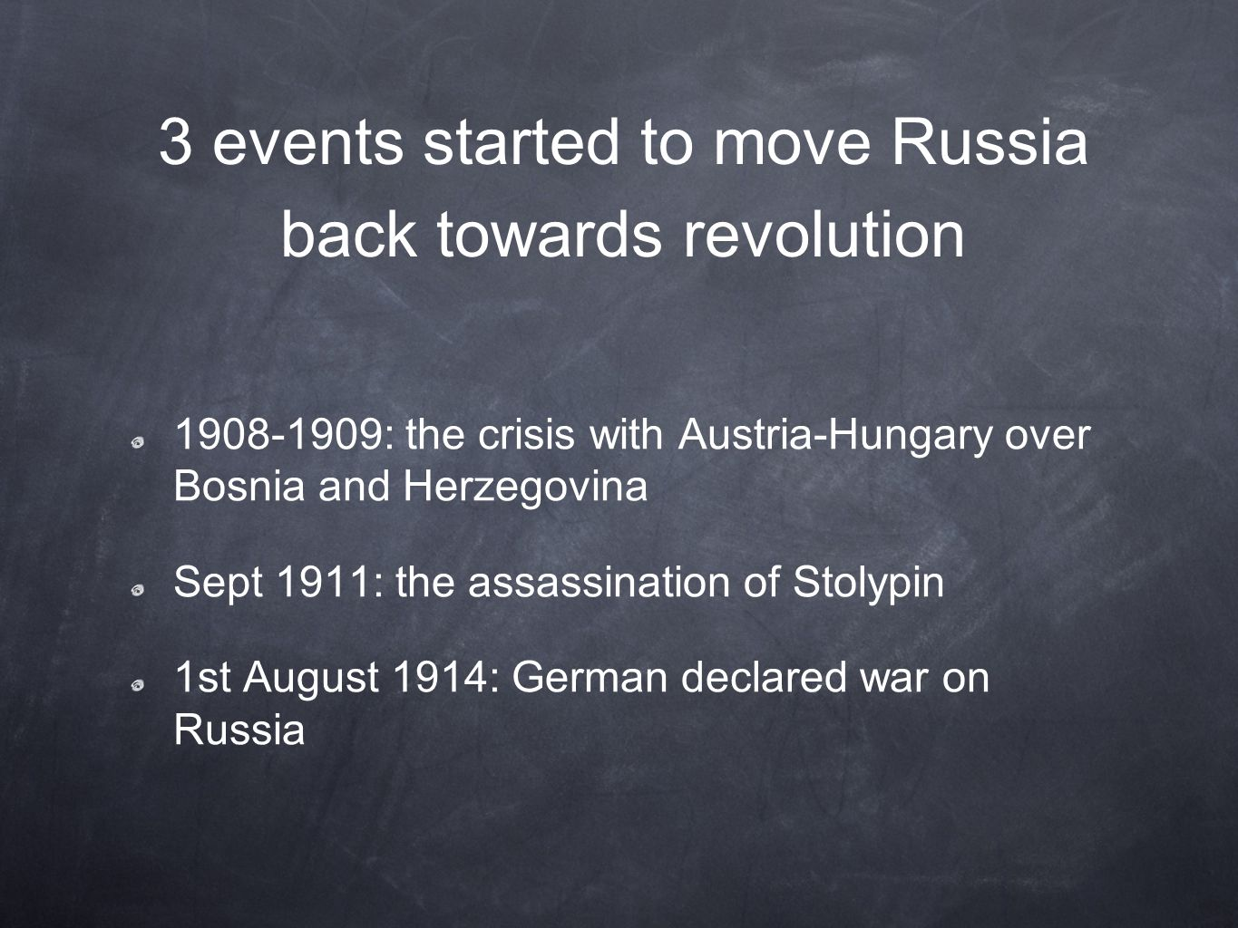 3 events started to move Russia back towards revolution 1908-1909: the crisis with Austria-Hungary over Bosnia and Herzegovina Sept 1911: the assassination of Stolypin 1st August 1914: German declared war on Russia
