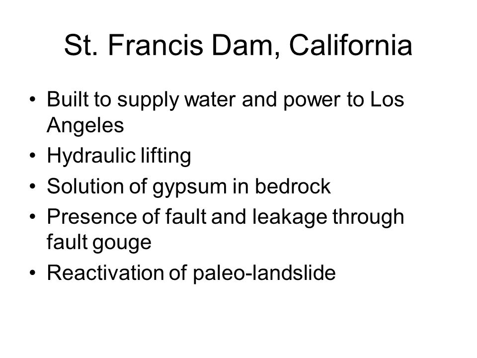 Built to supply water and power to Los Angeles Hydraulic lifting Solution of gypsum in bedrock Presence of fault and leakage through fault gouge React