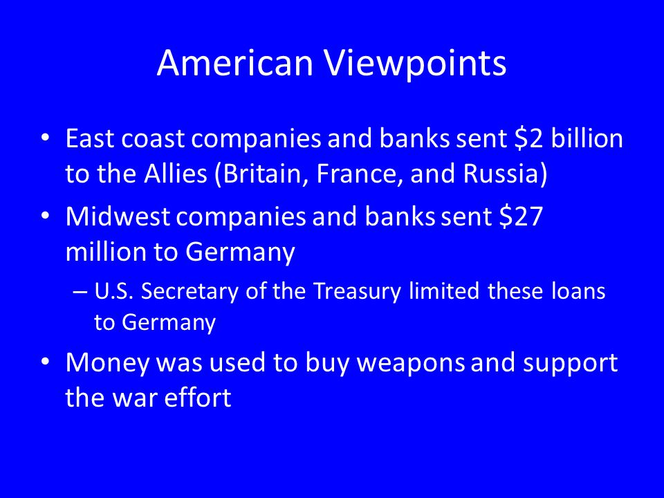 American Viewpoints East coast companies and banks sent $2 billion to the Allies (Britain, France, and Russia) Midwest companies and banks sent $27 mi