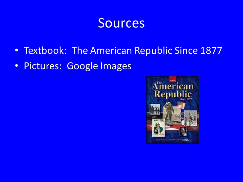 Sources Textbook: The American Republic Since 1877 Pictures: Google Images